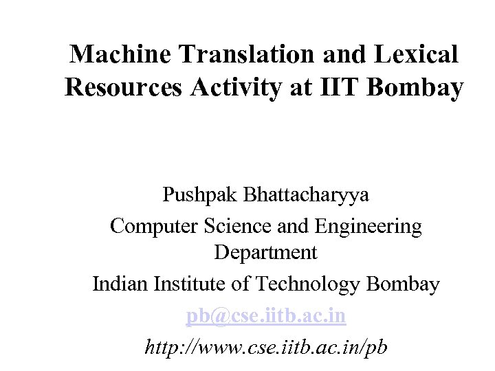 Machine Translation and Lexical Resources Activity at IIT Bombay Pushpak Bhattacharyya Computer Science and