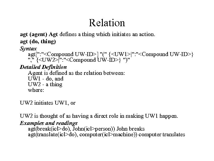 Relation agt (agent) Agt defines a thing which initiates an action. agt (do, thing)