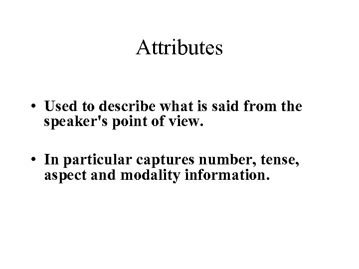Attributes • Used to describe what is said from the speaker's point of view.