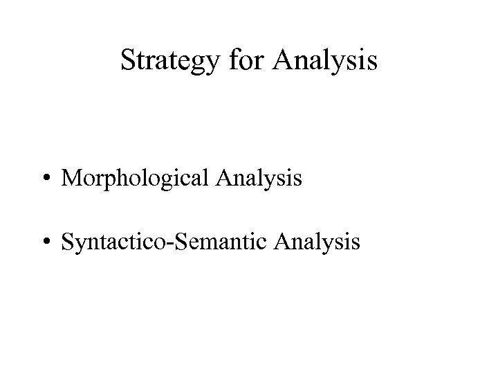 Strategy for Analysis • Morphological Analysis • Syntactico-Semantic Analysis