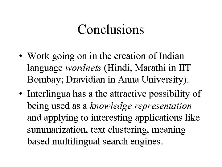 Conclusions • Work going on in the creation of Indian language wordnets (Hindi, Marathi