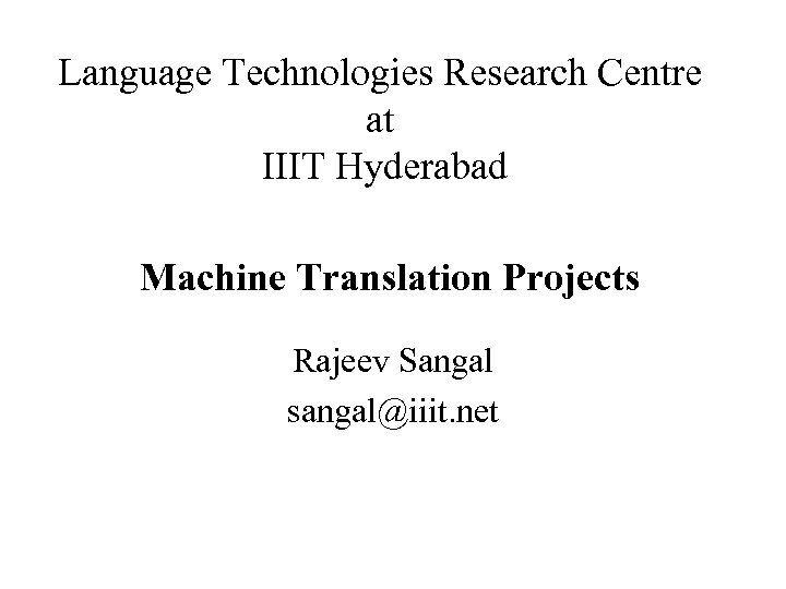 Language Technologies Research Centre at IIIT Hyderabad Machine Translation Projects Rajeev Sangal sangal@iiit. net