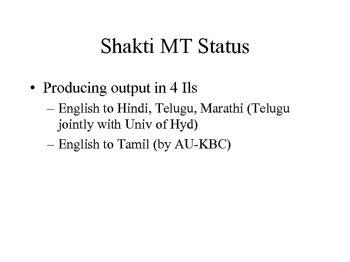 Shakti MT Status • Producing output in 4 Ils – English to Hindi, Telugu,