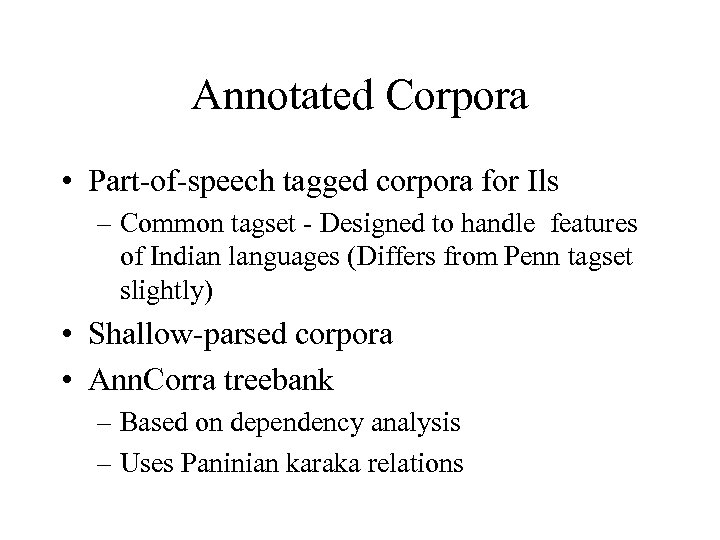 Annotated Corpora • Part-of-speech tagged corpora for Ils – Common tagset - Designed to