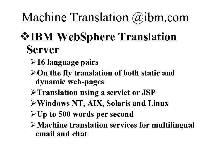 Machine Translation @ibm. com v. IBM Web. Sphere Translation Server Ø 16 language pairs