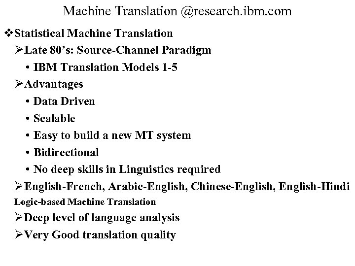 Machine Translation @research. ibm. com v. Statistical Machine Translation ØLate 80's: Source-Channel Paradigm •