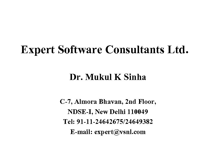 Expert Software Consultants Ltd. Dr. Mukul K Sinha C-7, Almora Bhavan, 2 nd Floor,