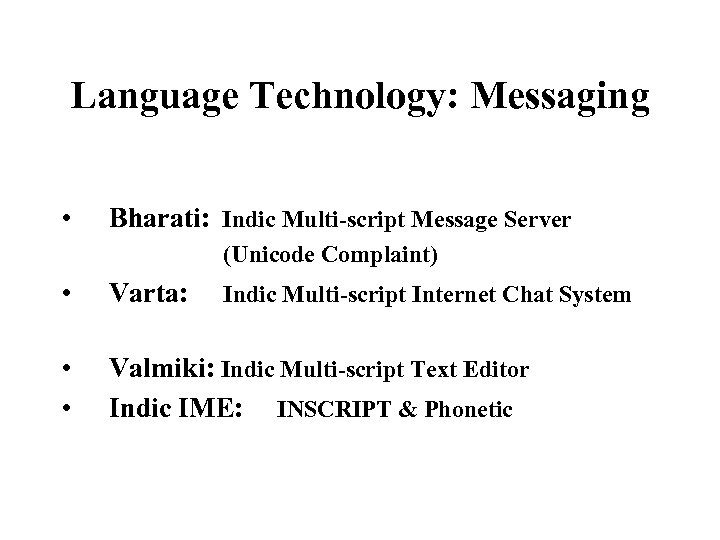 Language Technology: Messaging • Bharati: Indic Multi-script Message Server (Unicode Complaint) • Varta: Indic