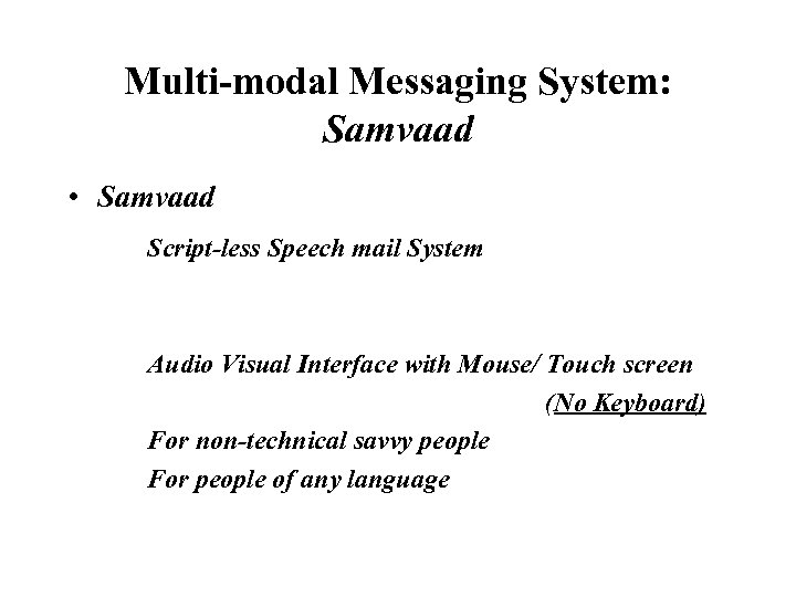 Multi-modal Messaging System: Samvaad • Samvaad Script-less Speech mail System Audio Visual Interface with