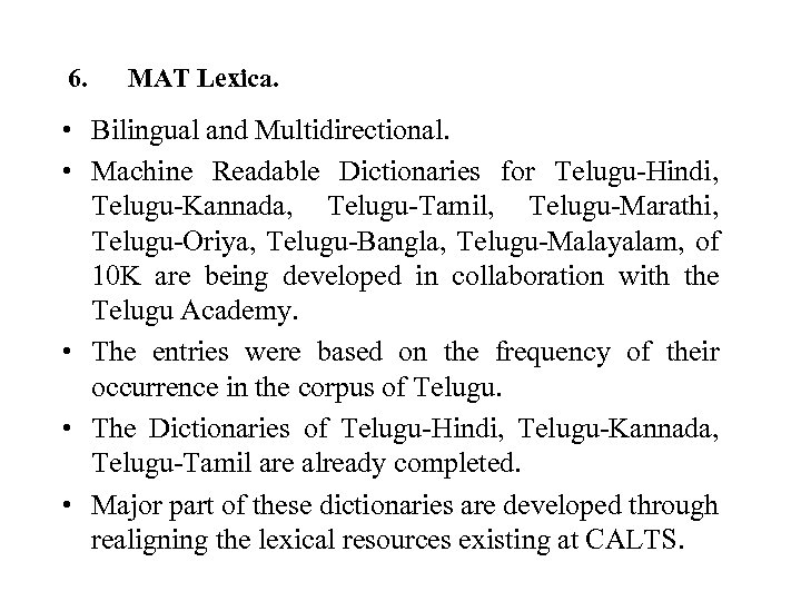 6. MAT Lexica. • Bilingual and Multidirectional. • Machine Readable Dictionaries for Telugu-Hindi, Telugu-Kannada,