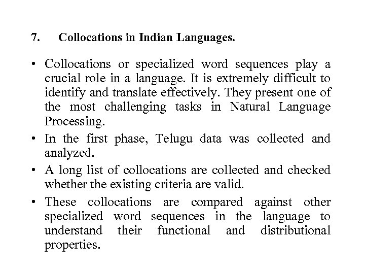 7. Collocations in Indian Languages. • Collocations or specialized word sequences play a crucial