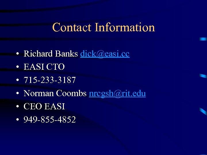 Contact Information • • • Richard Banks dick@easi. cc EASI CTO 715 -233 -3187
