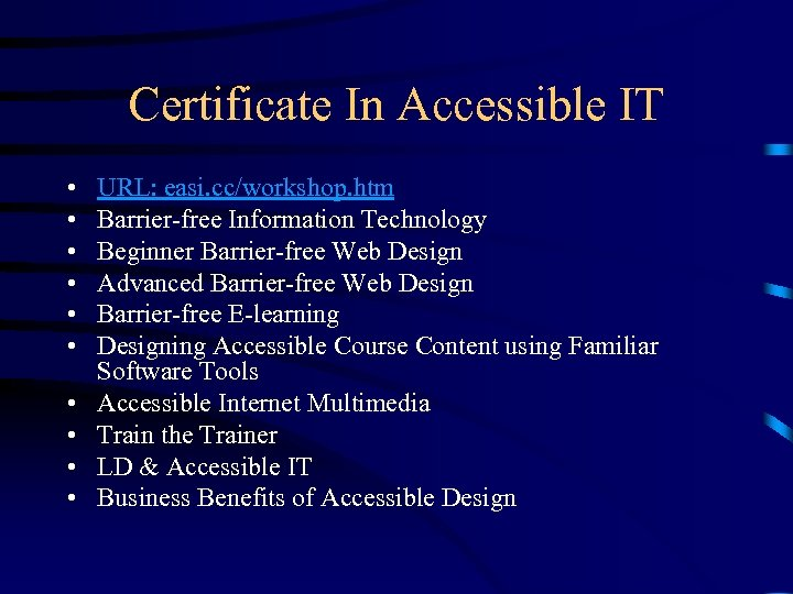 Certificate In Accessible IT • • • URL: easi. cc/workshop. htm Barrier-free Information Technology