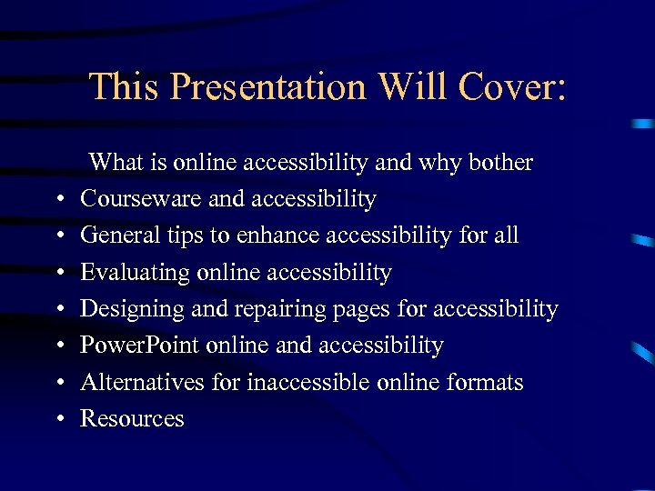 This Presentation Will Cover: • • What is online accessibility and why bother Courseware