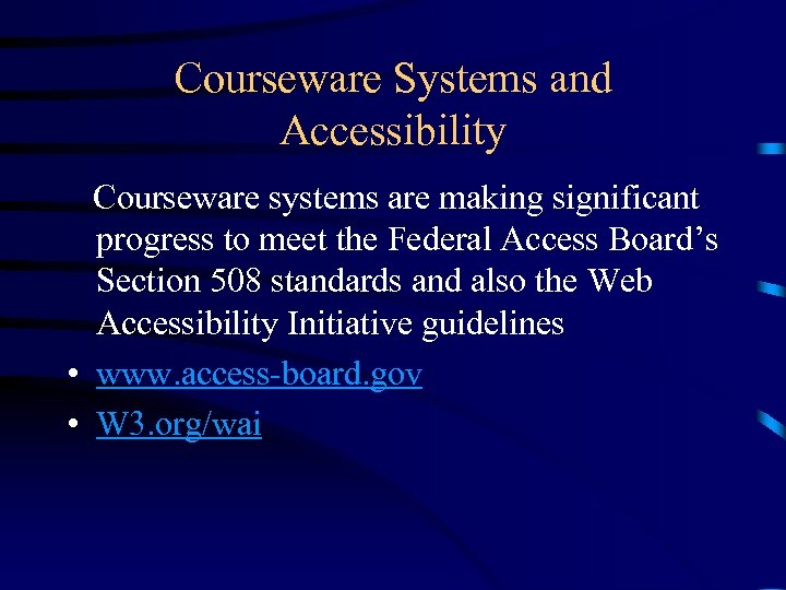 Courseware Systems and Accessibility Courseware systems are making significant progress to meet the Federal