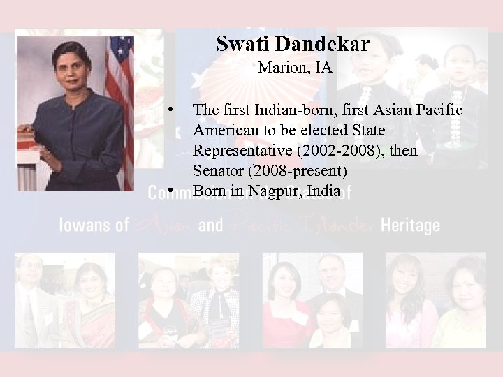 Swati Dandekar Marion, IA • • The first Indian-born, first Asian Pacific American to