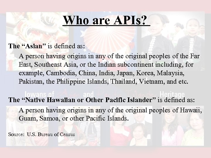 "Who are APIs? The ""Asian"" is defined as: A person having origins in any"