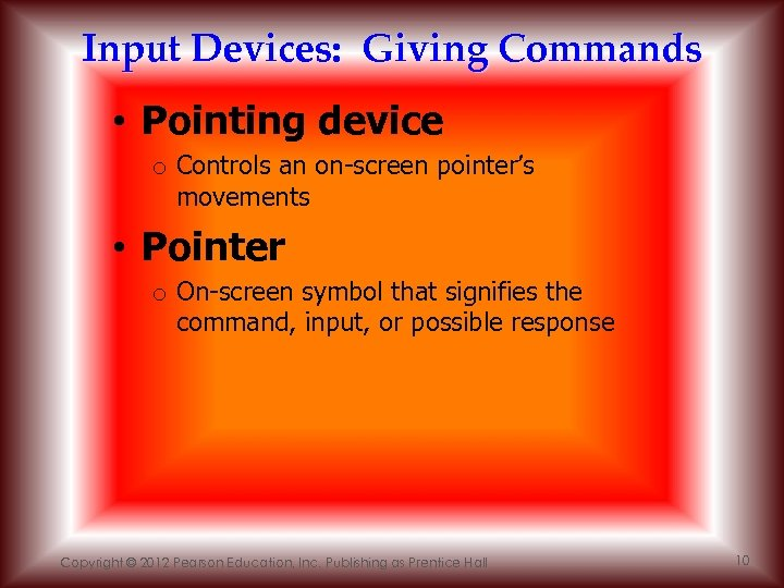 Input Devices: Giving Commands • Pointing device o Controls an on-screen pointer's movements •