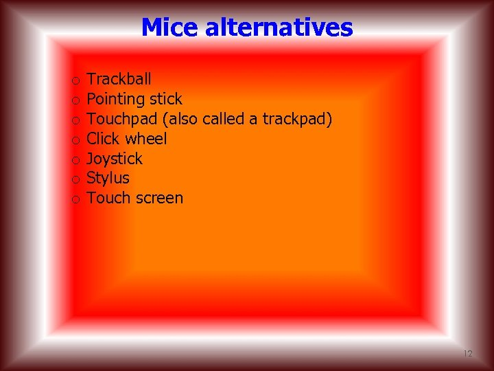 Mice alternatives o o o o Trackball Pointing stick Touchpad (also called a trackpad)