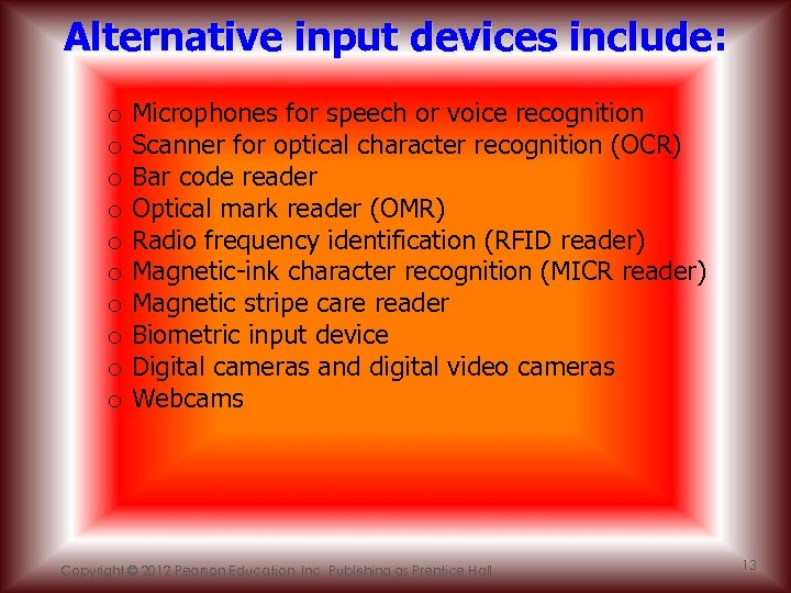 Alternative input devices include: o o o o o Microphones for speech or voice