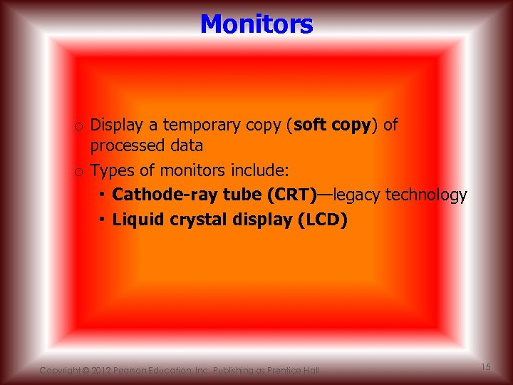 Monitors o Display a temporary copy (soft copy) of processed data o Types of
