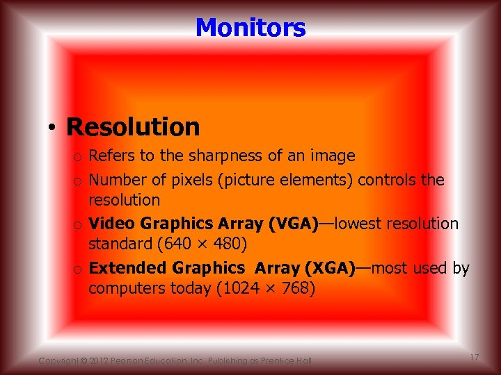 Monitors • Resolution o Refers to the sharpness of an image o Number of