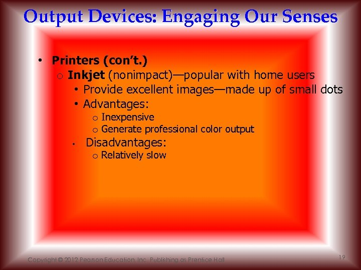 Output Devices: Engaging Our Senses • Printers (con't. ) o Inkjet (nonimpact)—popular with home