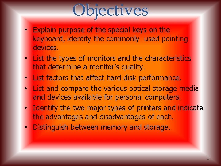 Objectives • Explain purpose of the special keys on the keyboard, identify the commonly