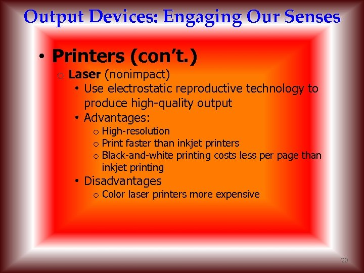Output Devices: Engaging Our Senses • Printers (con't. ) o Laser (nonimpact) • Use