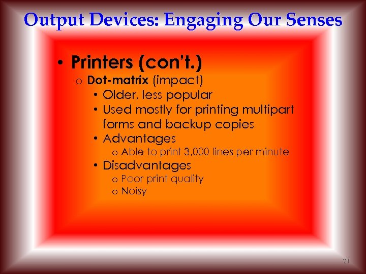 Output Devices: Engaging Our Senses • Printers (con't. ) o Dot-matrix (impact) • Older,