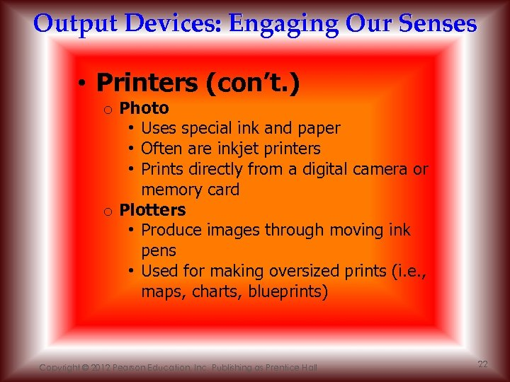 Output Devices: Engaging Our Senses • Printers (con't. ) o Photo • Uses special