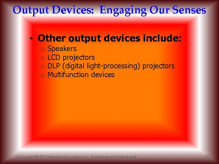 Output Devices: Engaging Our Senses • Other output devices include: o o Speakers LCD