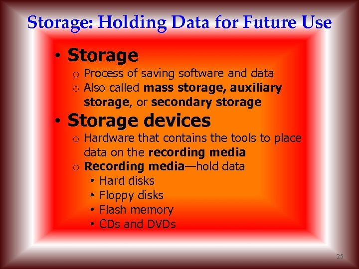 Storage: Holding Data for Future Use • Storage o Process of saving software and