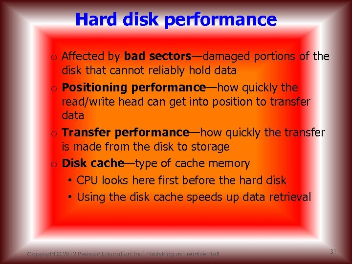 Hard disk performance o Affected by bad sectors—damaged portions of the disk that cannot
