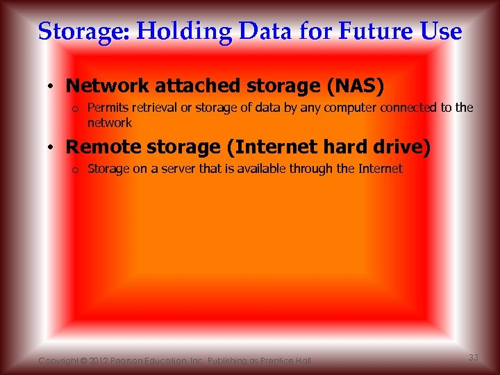 Storage: Holding Data for Future Use • Network attached storage (NAS) o Permits retrieval