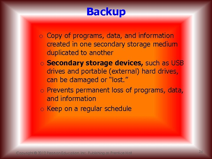 Backup o Copy of programs, data, and information created in one secondary storage medium