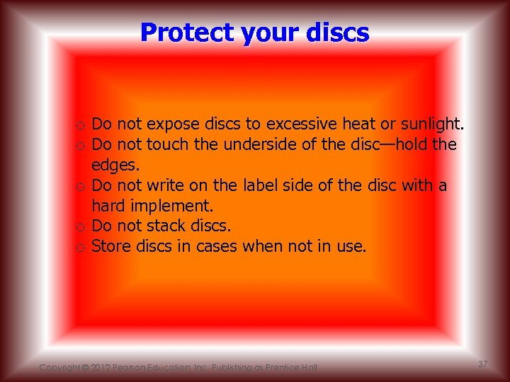 Protect your discs o Do not expose discs to excessive heat or sunlight. o