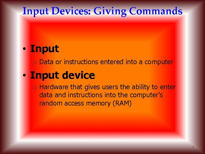 Input Devices: Giving Commands • Input o Data or instructions entered into a computer