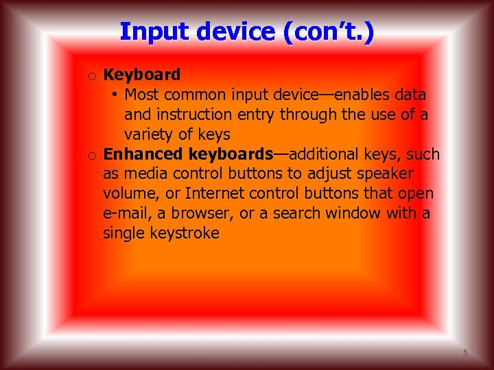 Input device (con't. ) o Keyboard • Most common input device—enables data and instruction
