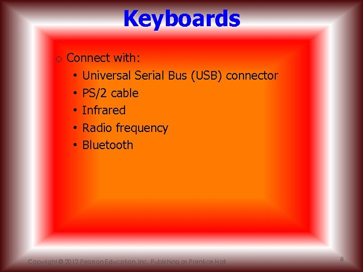 Keyboards o Connect with: • Universal Serial Bus (USB) connector • PS/2 cable •