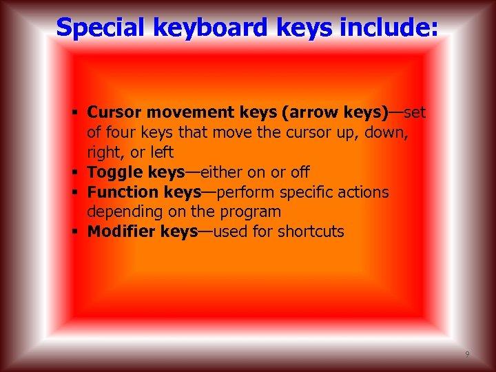 Special keyboard keys include: § Cursor movement keys (arrow keys)—set of four keys that