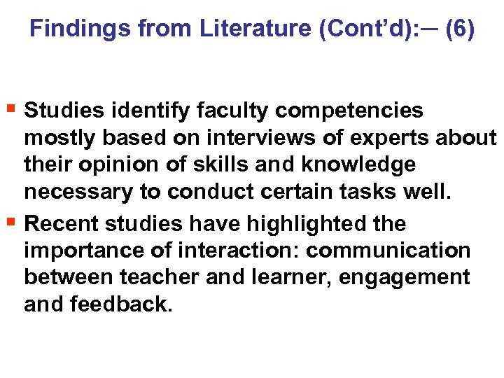 Findings from Literature (Cont'd): ─ (6) § Studies identify faculty competencies mostly based on
