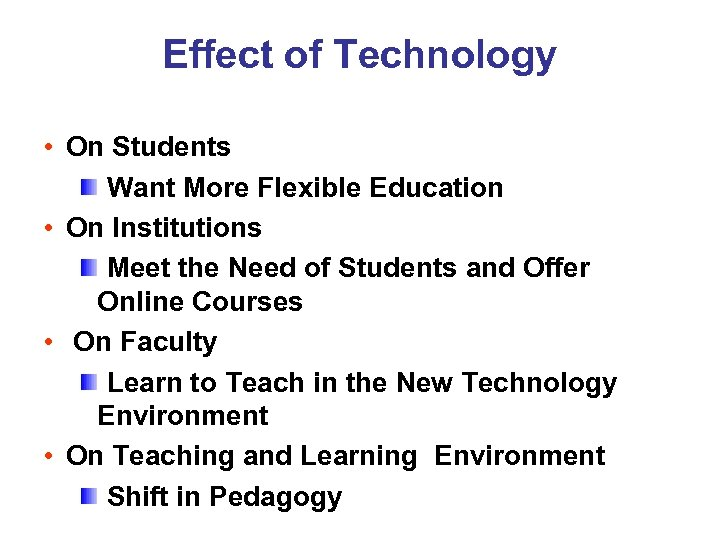 Effect of Technology • On Students Want More Flexible Education • On Institutions Meet