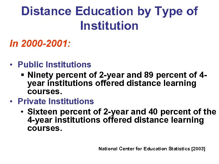 Distance Education by Type of Institution In 2000 -2001: • Public Institutions § Ninety