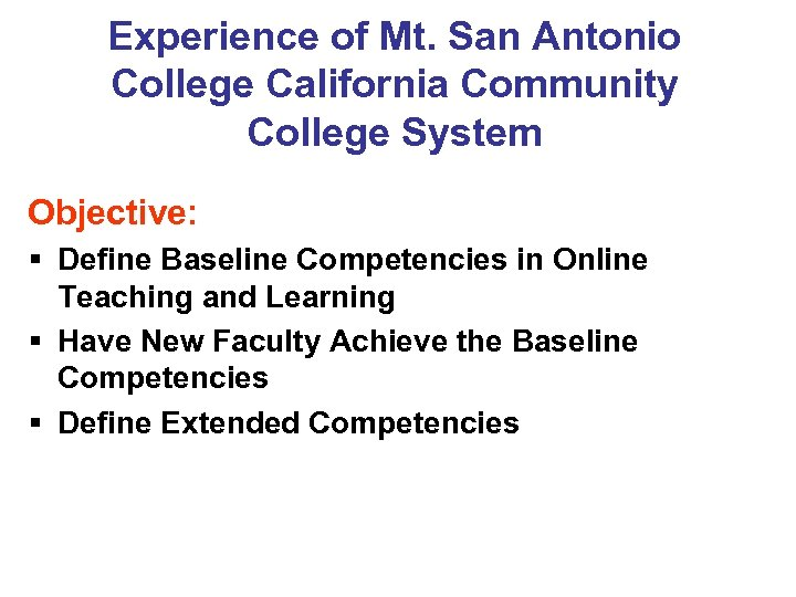 Experience of Mt. San Antonio College California Community College System Objective: § Define Baseline