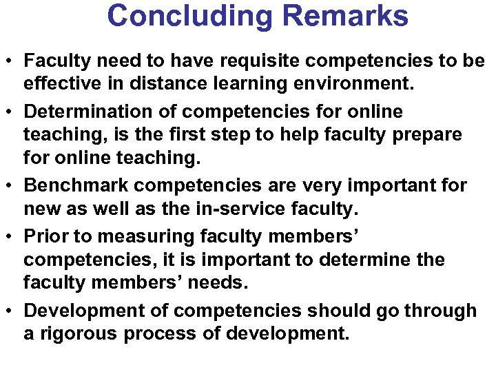 Concluding Remarks • Faculty need to have requisite competencies to be effective in distance
