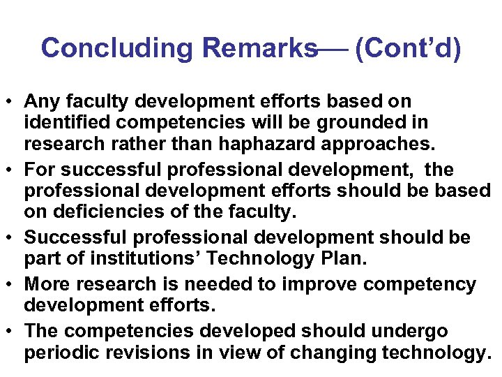 Concluding Remarks (Cont'd) • Any faculty development efforts based on identified competencies will be