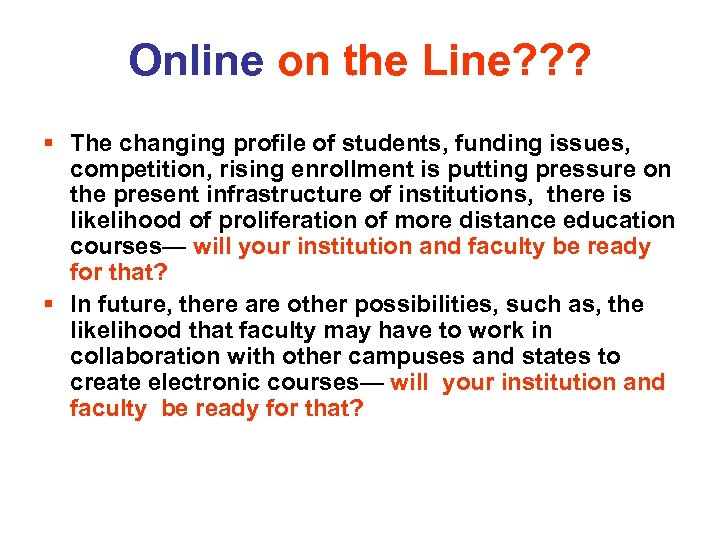 Online on the Line? ? ? § The changing profile of students, funding issues,