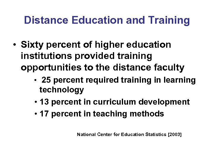 Distance Education and Training • Sixty percent of higher education institutions provided training opportunities