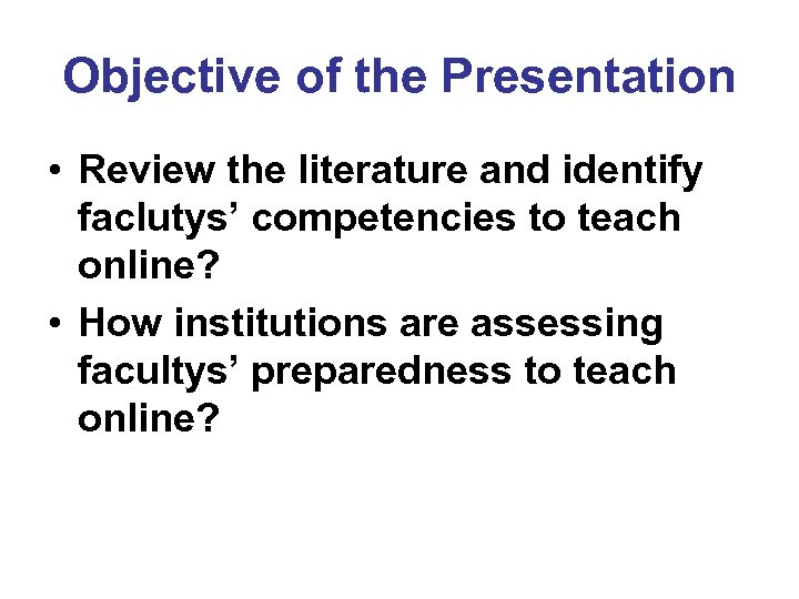 Objective of the Presentation • Review the literature and identify faclutys' competencies to teach